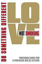 Love Not Smoking: Do Something Different,Ben Fletcher, Karen J. Pine,New Book mo