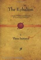The Kybalion A Study of The Hermetic Philosophy of Ancient Egypt and Greece New
