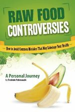 Raw Food Controversies: How to Avoid Common Mistak