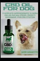 CBD Oil for Dog: A Complete Comprehensive Guide to Using CBD Oil for Dog Canc...