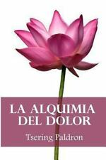 La Alquimia Del Dolor : Consejos Budistas para Transformar el Sufrimiento by...