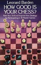 How Good is Your Chess?: Rate Your Skill and Improve Your Strategy by Participat