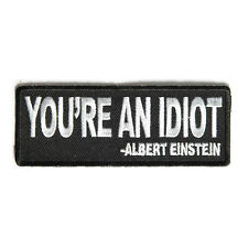 Embroidered You're an Idiot Quote Sew or Iron on Patch Biker Patch
