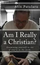 Am I Really a Christian? : Examining Yourself to See If You're in the Faith...