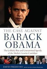 The Case Against Barack Obama : The Unlikely Rise and Unexamined Agenda of the M