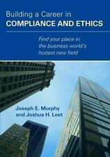 Building a Career in Compliance and Ethics, Joseph E. Murphy and Joshua H. Leet,