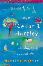 The Slightly True Story of Cedar B.Hartley: (Who Planned to Live an Unusual Life
