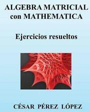 ALGEBRA MATRICIAL con MATHEMATICA. Ejercicios Resueltos by Cesar Lopez (2013,...