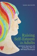 Raising Self-Esteem in Adults: An Eclectic Approach with Art Therapy, CBT and Db