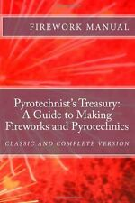The Pyrotechnist's Treasury: a Guide to Making Fireworks and Pyrotechnics : A...
