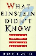 What Einstein Didn't Know: Scientific Answers to Everyday Questions by Wolke, R