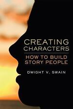 Creating Characters: How to Build Story People by Swain, Dwight V.