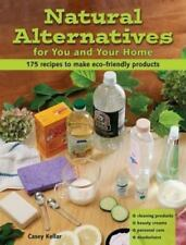 Natural Alternatives for You and Your Home: 175 Recipes to M