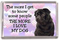 "Pug (Black) Dog Fridge Magnet ""THE MORE I LOVE MY DOG""  Design No 2 by Starprint"