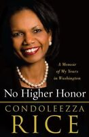 No Higher Honor: A Memoir of My Years in Washington by Condoleezza Rice