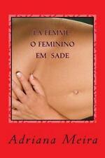 La Femme - o Feminino Em Sade by Adriana Meira (2014, Paperback)