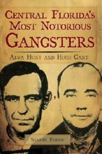 Central Florida's Most Notorious Gangsters: Alva Hunt and Hugh Gant (Paperback o