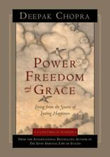 Power, Freedom, and Grace : Living from the Source of Lasting Happiness by...