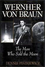 Wernher Von Braun: The Man Who Sold the Moon: By Dennis Piszkiewicz