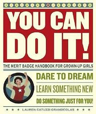 YOU CAN DO IT! The Merit Badge Handbook for Grown-Up Girls by Lauren Catuzzi Gra