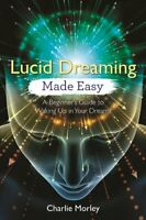 Lucid Dreaming Made Easy A Beginner's Guide to Waking Up in You... 9781788172523