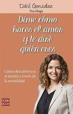 DIME C=MO HACES EL AMOR Y TE DIRT QUIEN ERES - GONZßLEZ, DßCIL - NEW BOOK