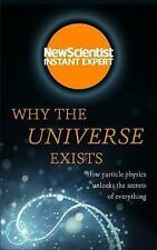 Why the Universe Exists: How particle physics unlocks the secrets of everything