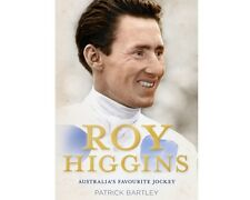 Roy Higgins: Australia's Favourite Jockey - Patrick Bartley