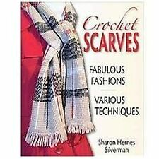 Crochet Scarves : Fabulous Fashions Various Techniques by Sharon Hernes Silverma