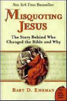 Misquoting Jesus. The Story Behind Who Changed The Bible And Why by Ehrman, Bart