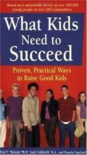 What Kids Need to Succeed : Proven, Practical Ways to Raise Good Kids by...