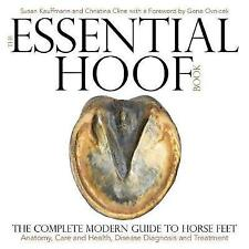 The Essential Hoof Book: The Complete Modern Guide to Horse Feet - Anatomy, Care