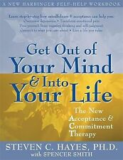 Get Out of Your Mind and Into Your Life: The New Acceptance and Commitment Th...