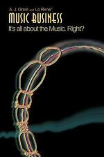 Music Business : It's all about the Music, Right? by Lo Rene` and A. Grant...