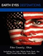 Pike County, Ohio : Including the Lake White State Park, the Paint Creek...
