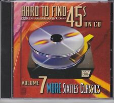 Hard To Find 45s On CD Volume 7 More Sixties Classics Eric #11513 21 Tracks 60s