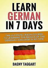 Learn German In 7 DAYS!: The Ultimate Crash Course to Learning the Basics of the