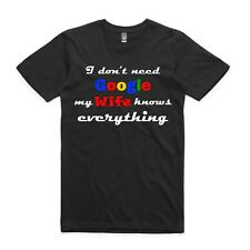 AS Colour T Shirt,  Funny Humour, I don't need google my wife knows everything.