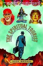 The Spiritual Tourist : A Personal Odyssey Through the Outer Reaches of Belief