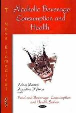 Alcoholic Beverage Consumption and Health by Mazzei, Adam