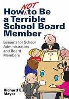 How Not to Be a Terrible School Board Member: Lessons fo... by Mayer, Richard E.