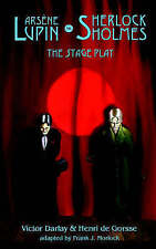 Arsene Lupin vs Sherlock Holmes: The Stage Play by Darlay, Victor, de Gorsse, H