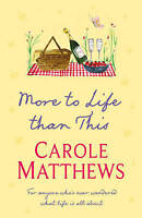 More to Life than This, Matthews, Carole, Very Good Book