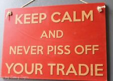 SALE - Naughty P*ss Tradie Sign Plumber Electrician Carpenter Calm Signs Wooden