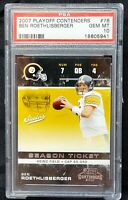 2007 Playoff Contenders Steelers BEN ROETHLISBERGER Card PSA 10 GEM MINT - Pop 6