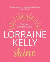 Shine Discover a Brighter You by Lorraine Kelly 9781529124477 | Brand New