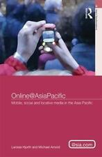 Online@Asiapacific : Mobile, Social and Locative Media in the Asia-Pacific by...
