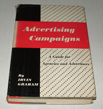 Advertising Campaigns A Guide For Agencies and Advertisers by Irvin Graham 1951