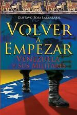 Volver a Empezar - Venezuela y Sus Militares - by Gustavo Sosa Larrazábal...