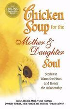 Chicken Soup for the Mother and Daughter Soul : Stories to Warm the Heart and...